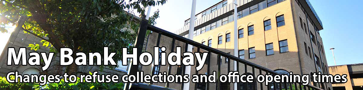 May Bank Holiday - Changes to refuse colections and office opening times